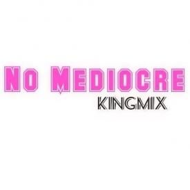No Mediocre (KingMix)