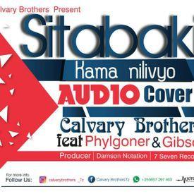 SITABAKI KAMA NILIVYO-CALVARY BROTHERS