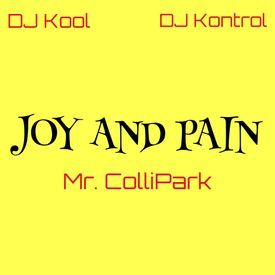 JOY AND PAIN - MR. COLLIPARK, DJ KOOL, DJ KONTROL