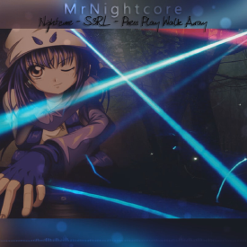 Nightcore - S3RL - Press Play Walk Away