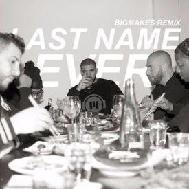 Last Name Ever (Bigmakes Remix)