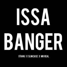 D'Banj x Slimcase x Mr real – Issa Banger|Mullastar