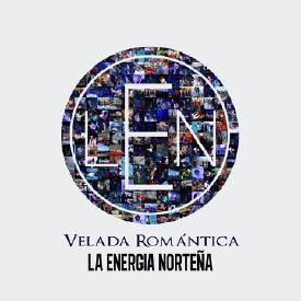 La Energia Norteña- Velada Romántica