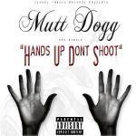 Mutt Dogg - Hands Up dont shoot Cover Art