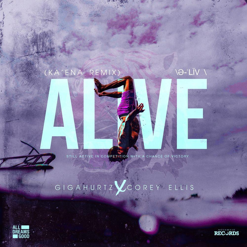 Alive Ka Ena Remix By Gigahurtz X Corey Ellis Listen On Audiomack