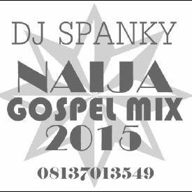 DJ Spanky Naija Gospel MIX 2015 Vol 1