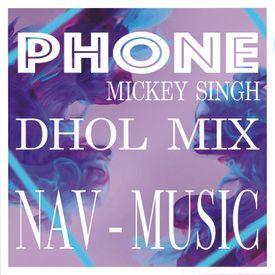 PHONE - MICKEY SINGH - Dhol-Mix - [NAV - MUSIC]
