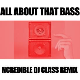 All About That Bass [Ncredible DJ Class Remix]
