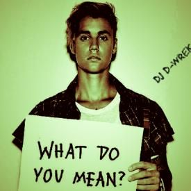 What Do You Mean_Justin Bieber_DJ D_Wrek Remix
