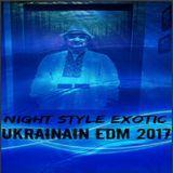 Night Style Exotic - Ukrainian EDM 2017 (Continuous DJ Mix) Cover Art