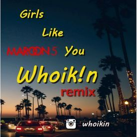 Girls like You (Whoik!n Remix)