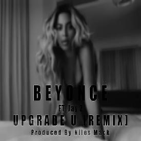Beyoncé - Upgrade U ft. Jay Z [Remix] (Produced By Niles Mack)