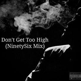 Don't Get Too High (NinetySix Mix)