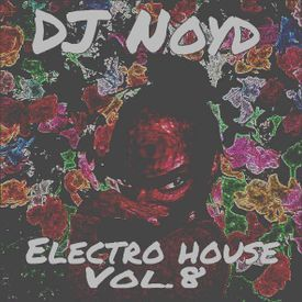 Electro House Mix Vol 8 By Dj Noyd