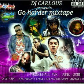DJ CARLOUS - GO HARDER DANCEHALL MIXTAPE JUNE 2018