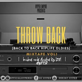 THROW BACK MIX [BACK TO BACK HIPLIFE OLDIES] VOL 1 hosted by DJ HYPER