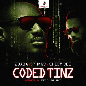 Coded Tinz (Feat. Phyno & Chief Obi)