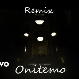 The Weeknd, Kendrick Lamar - Pray For Me (Onitemo Remix)
