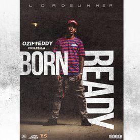 Ozi F Teddy -Born Ready(pro.Fella)