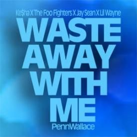 Waste Away With Me (Kesha X The Foo Fighters X Jay Sean X Lil Wayne)