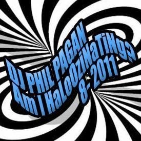 Phil Pagan - Am I HaLoOziNaTiNg (August 2011)