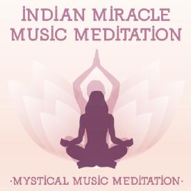 INDIAN MIRACLE MEDITATION - Mystical Music Meditation