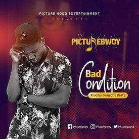 Picture Bwoy - Bad Condition (Prod. by King One-Beatz)