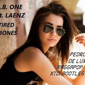 Tired Bones (Pedro De Lux RaggaPop Xtd. Bootleg)