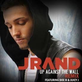 01 - JRand ft. Doe B and Juicy J - Up Against The Wall -  Dj Mike D Remix - Radio Edit