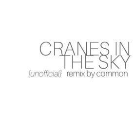 Cranes in the Sky (Remix) [Ft. Common]