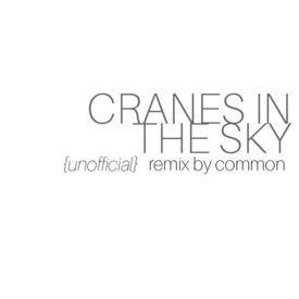 Cranes in the Sky (Remix) [Ft. Common]