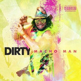 Dirty - Macho Man