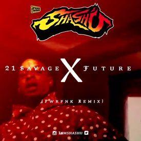 Shash'U - 21 Savage & Future - X (PWRFNK REMIX)