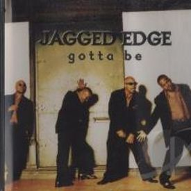 Jagged Edge Gotta Be (Cover)  *$Fire$*