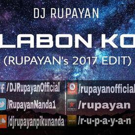 DJ Rupayan - Labon Ko (Rupayan's 2017 Edit)
