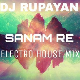 DJ Rupayan - Sanam Re (Electro House Mix)