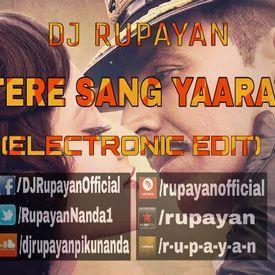 DJ Rupayan - Tere Sang Yaara (Electronic Edit)