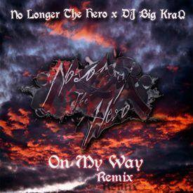 On My Way feat No Longer the Hero (DJ Big KraQ Mix)