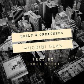 Whodini Blak - Built 4 Greatness (Prod by Bobby Stixx)