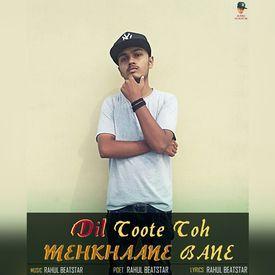 Dil Toote toh Mehkhaane Bane (Rahul Beatstar).mp3