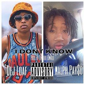 Dej Loaf ft. Ralph Pay$o - i Don't Know