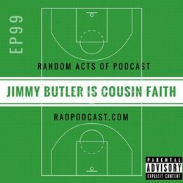 Random Acts Of Podcast - EP99: Jimmy Butler Is Cousin Faith w/ @Scott_CEOofSUH & @FlowsAndolini Cover Art