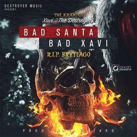 Bad Santa Bad Xavi (RIP Brytiago)