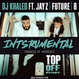 DJ Khaled - Top Off ft. JAY Z, Future, Beyoncé | Instrumental Remake (Produ