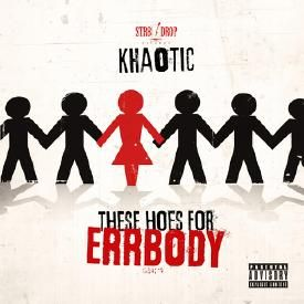 Khaotic - These Hoes For Errybody
