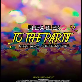 To The Party Ft Neo Ndawo & Cheese Manchild