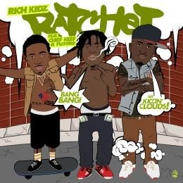 Rich Kidz - RATCHET ft. CHIEF KEEF & FUTURE- CLEAN (CDQ) Cover Art
