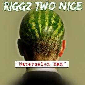 Riggz Two Nice - Watermelon Man