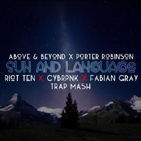 A&B x Porter Robinson - Sun and Language (Riot Ten x CYBRPNK Trap Mash)