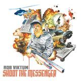 Rob Viktum - Shoot The Messenger Cover Art